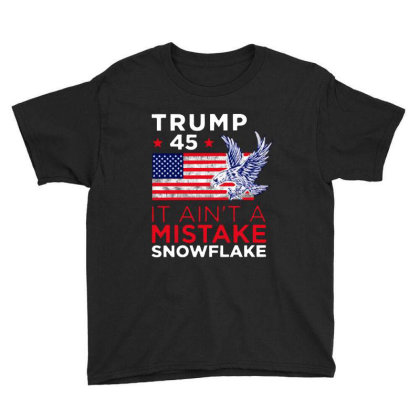 Trump 45 Ain't A Mistake  Snowflake Youth Tee Designed By Tht