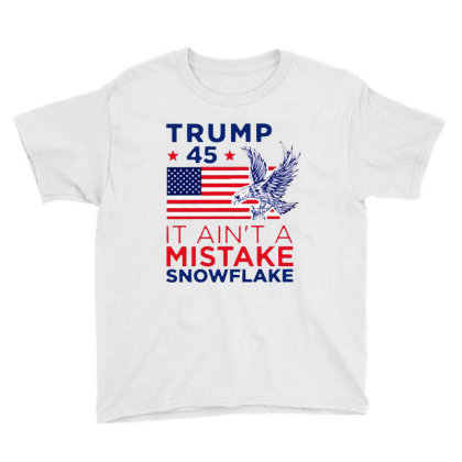Trump 45 Ain't A Mistake Tee Snowflake Youth Tee Designed By Tht