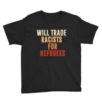 Will Trade Racists For Refugees Youth Tee Designed By Dropshop