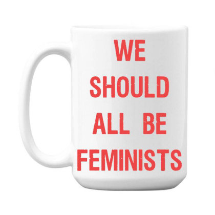 We Should All Be Feminists 15 Oz Coffe Mug Designed By Pinkanzee