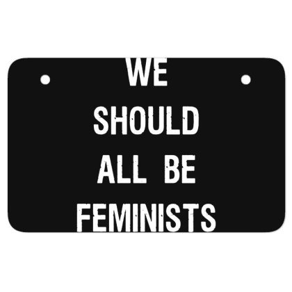 We Should All Be Feminists Atv License Plate Designed By Pinkanzee
