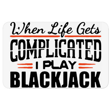 When Life Gets Complicated Play Blackjack Atv License Plate Designed By Pinkanzee
