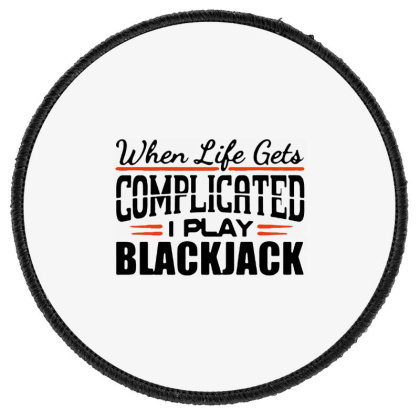 When Life Gets Complicated Play Blackjack Round Patch Designed By Pinkanzee