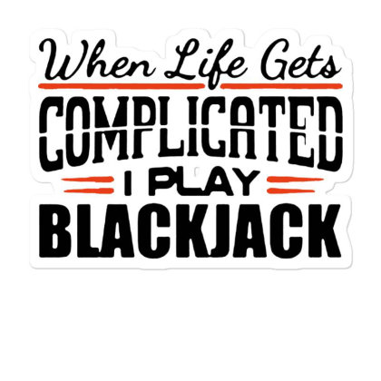 When Life Gets Complicated Play Blackjack Sticker Designed By Pinkanzee