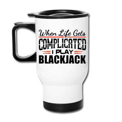 When Life Gets Complicated Play Blackjack Travel Mug Designed By Pinkanzee