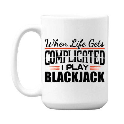 When Life Gets Complicated Play Blackjack 15 Oz Coffe Mug Designed By Pinkanzee