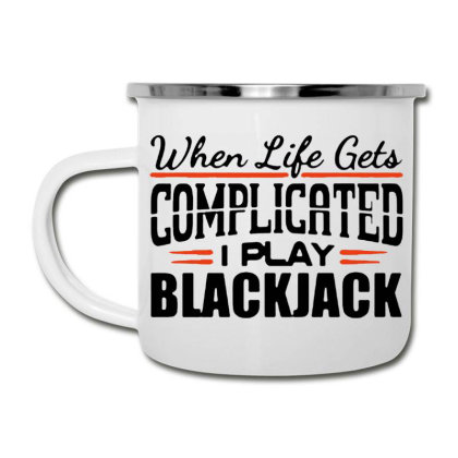 When Life Gets Complicated Play Blackjack Camper Cup Designed By Pinkanzee