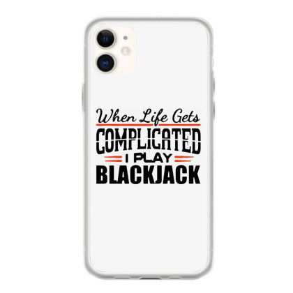 When Life Gets Complicated Play Blackjack Iphone 11 Case Designed By Pinkanzee