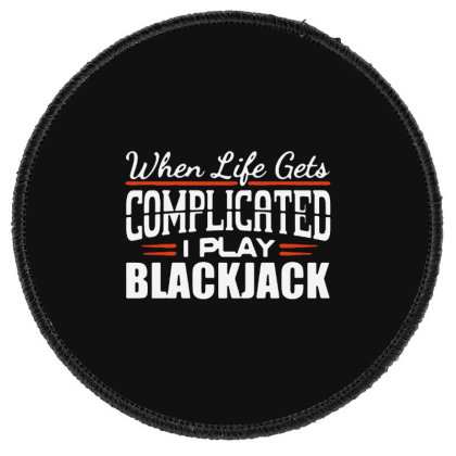 When Life Gets Complicated Play Blackjack Gambling Round Patch Designed By Pinkanzee