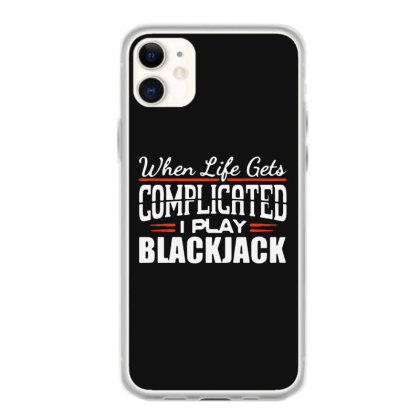 When Life Gets Complicated Play Blackjack Gambling Iphone 11 Case Designed By Pinkanzee