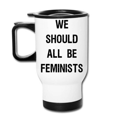 We Should All Be Feminists Travel Mug Designed By Pinkanzee
