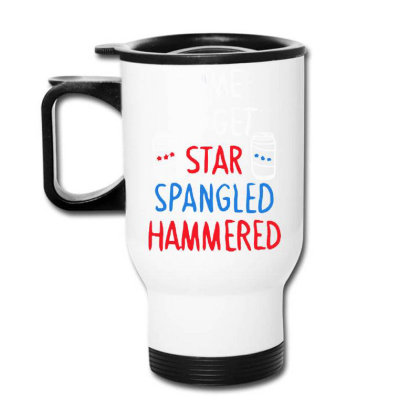 Time To Get Star Spangled Hammered Travel Mug Designed By Pinkanzee
