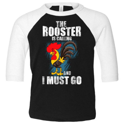 The Rooster Is Calling And I Must Go Toddler 3/4 Sleeve Tee Designed By Pinkanzee