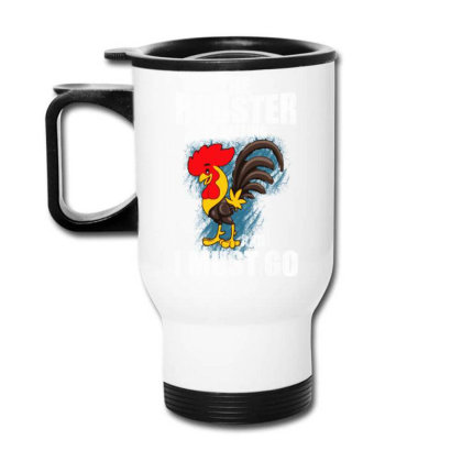 The Rooster Is Calling And I Must Go Travel Mug Designed By Pinkanzee