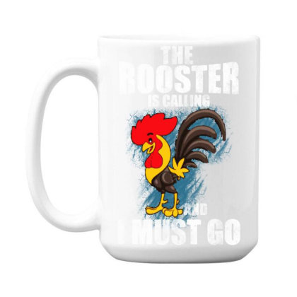 The Rooster Is Calling And I Must Go 15 Oz Coffe Mug Designed By Pinkanzee