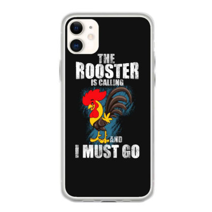 The Rooster Is Calling And I Must Go Iphone 11 Case Designed By Pinkanzee