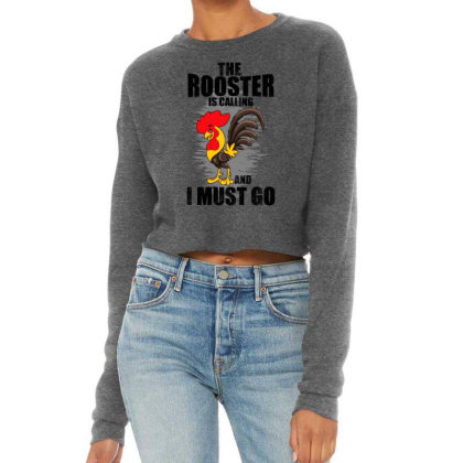 The Rooster Is Calling And I Must Go Funny Cropped Sweater Designed By Pinkanzee