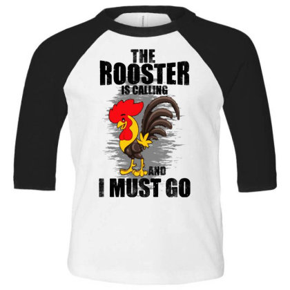 The Rooster Is Calling And I Must Go Funny Toddler 3/4 Sleeve Tee Designed By Pinkanzee