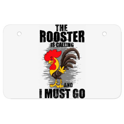 The Rooster Is Calling And I Must Go Funny Atv License Plate Designed By Pinkanzee