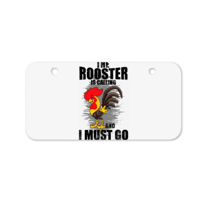 The Rooster Is Calling And I Must Go Funny Bicycle License Plate Designed By Pinkanzee