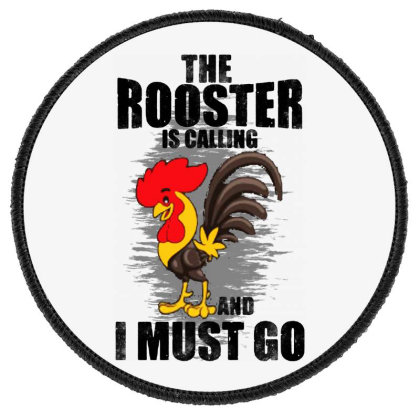 The Rooster Is Calling And I Must Go Funny Round Patch Designed By Pinkanzee