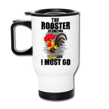 The Rooster Is Calling And I Must Go Funny Travel Mug Designed By Pinkanzee