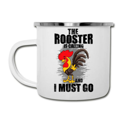 The Rooster Is Calling And I Must Go Funny Camper Cup Designed By Pinkanzee