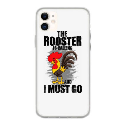 The Rooster Is Calling And I Must Go Funny Iphone 11 Case Designed By Pinkanzee