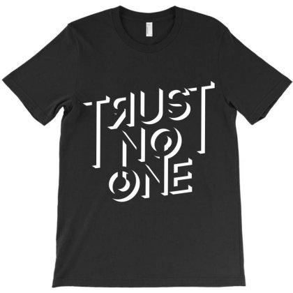 Trust No One T-shirt Designed By Designisfun