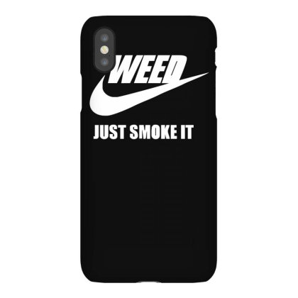 Weed   Just Smoke It   Mens Funny Iphonex Case Designed By L4l4pow