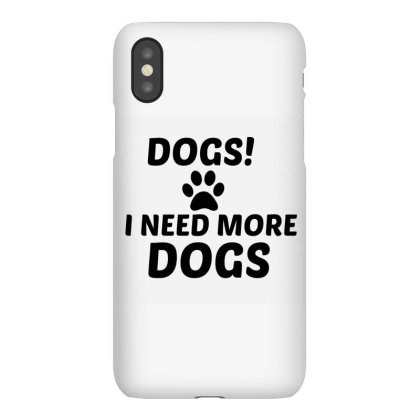 Need More Dogs Iphonex Case Designed By Perfect Designers