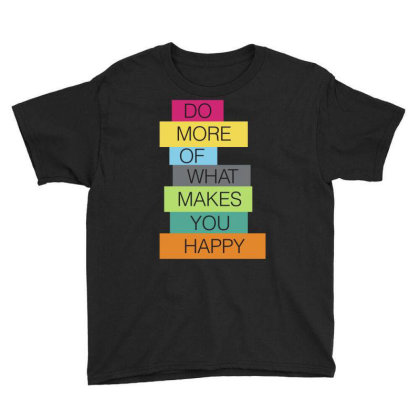 Do More Of What Makes You Happy Youth Tee Designed By Sengul