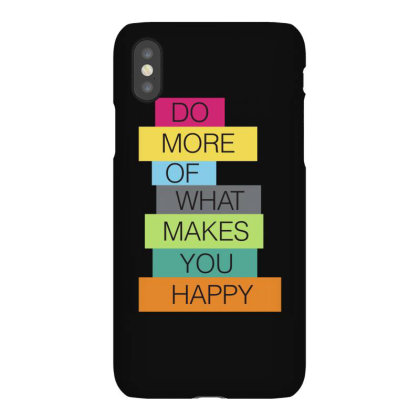 Do More Of What Makes You Happy Iphonex Case Designed By Sengul