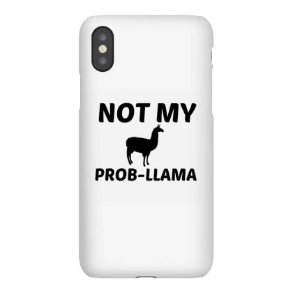Not My Prob Llama Iphonex Case Designed By Perfect Designers
