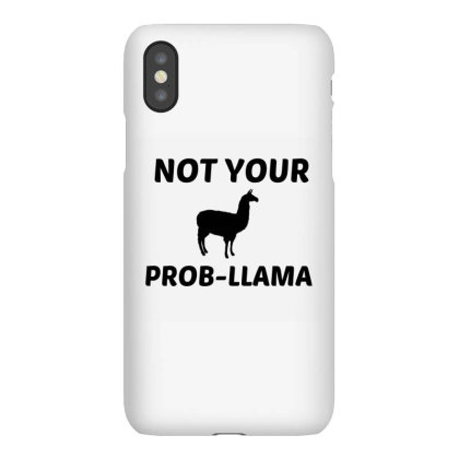 Not Your Prob Llama Iphonex Case Designed By Perfect Designers