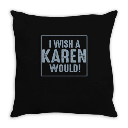 I Wish A Karen Would Throw Pillow Designed By Faical
