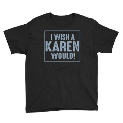 I Wish A Karen Would Youth Tee Designed By Faical