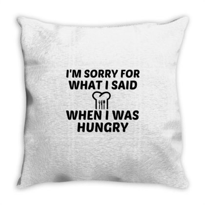 Sorry For What I Said When I Was Hungry Throw Pillow Designed By Perfect Designers