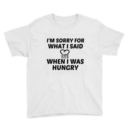 Sorry For What I Said When I Was Hungry Youth Tee Designed By Perfect Designers