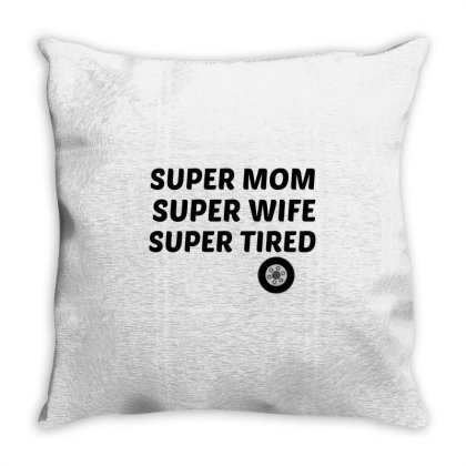 Super Mom Wife Tired With A Car Tyre Throw Pillow Designed By Perfect Designers