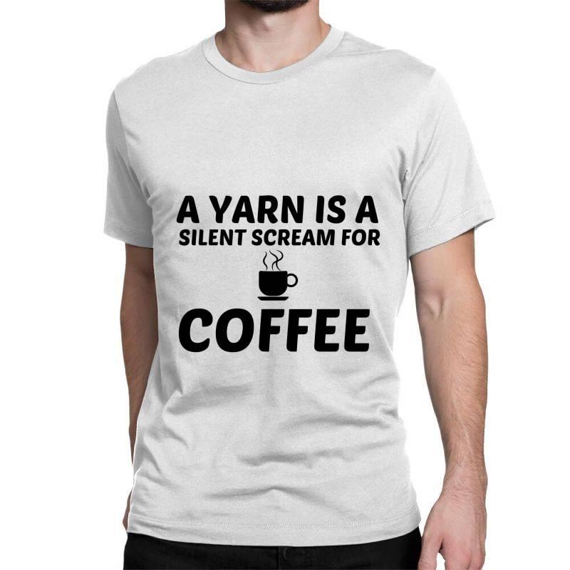 Yarn Silent Scream For Coffee Classic T-shirt | Artistshot