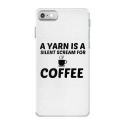 yarn silent scream for coffee iPhone 7 Case | Artistshot
