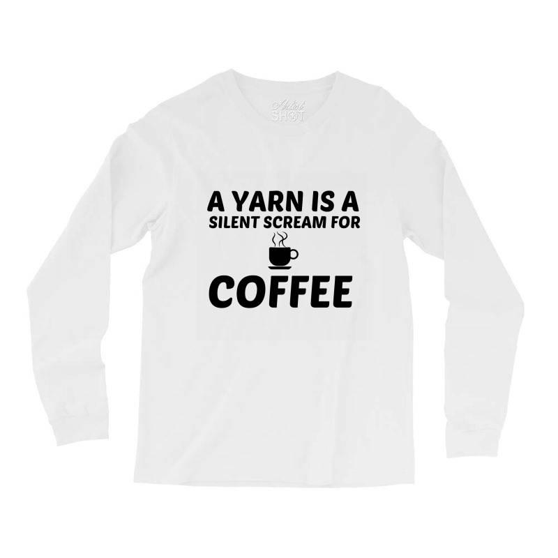 Yarn Silent Scream For Coffee Long Sleeve Shirts | Artistshot