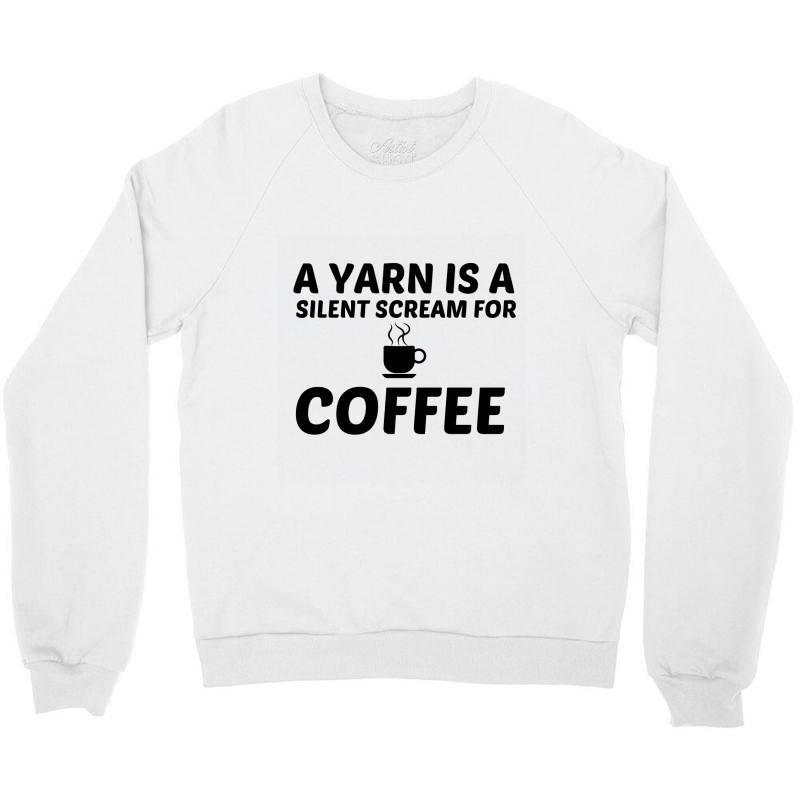 Yarn Silent Scream For Coffee Crewneck Sweatshirt | Artistshot