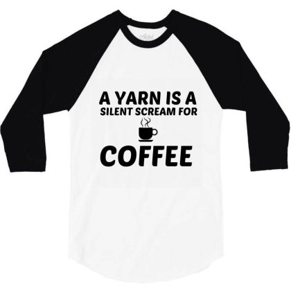 Yarn Silent Scream For Coffee 3/4 Sleeve Shirt Designed By Perfect Designers