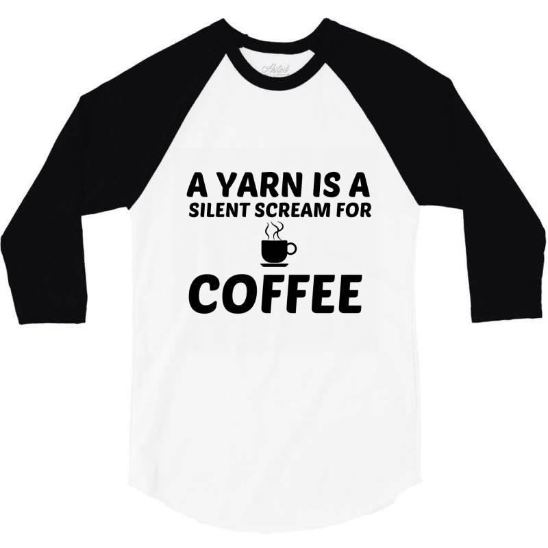 Yarn Silent Scream For Coffee 3/4 Sleeve Shirt | Artistshot