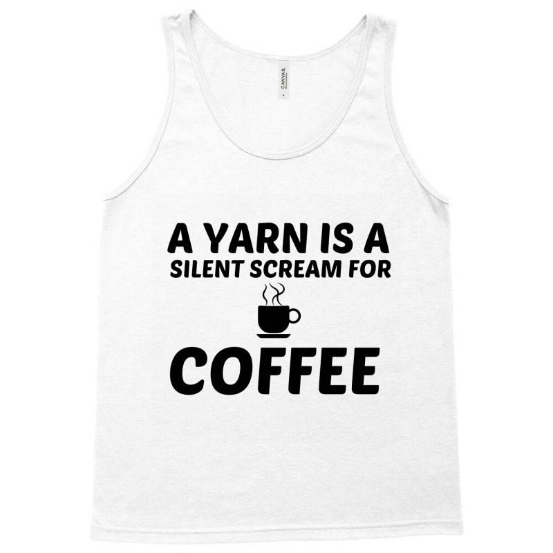 Yarn Silent Scream For Coffee Tank Top | Artistshot