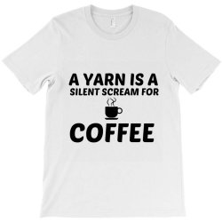 yarn silent scream for coffee T-Shirt | Artistshot