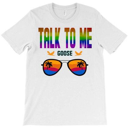 Talk To Me Goose Graphic T Shirt T-shirt Designed By Blackstars