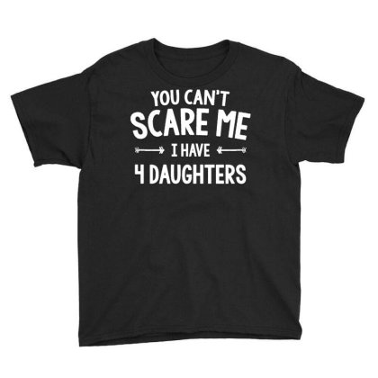 You Can't Scare Me I Have 4 Daughter Youth Tee Designed By Kiva27